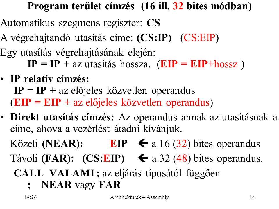 14 Program terület címzés (16 ill. 32 bites módban) Automatikus szegmens regiszter: CS A végrehajtandó utasítás címe: (CS:IP) (CS:EIP) Egy utasítás vé