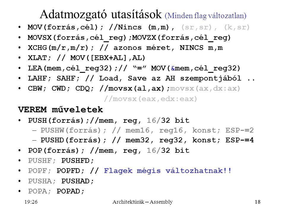 18 Adatmozgató utasítások (Minden flag változatlan) MOV(forrás,cél); //Nincs (m,m), (sr,sr), (k,sr) MOVSX(forrás,cél_reg);MOVZX(forrás,cél_reg) XCHG(m