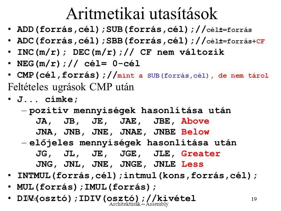 19 Aritmetikai utasítások ADD(forrás,cél);SUB(forrás,cél);// cél±=forrás ADC(forrás,cél);SBB(forrás,cél);// cél±=forrás+CF INC(m/r); DEC(m/r);// CF ne