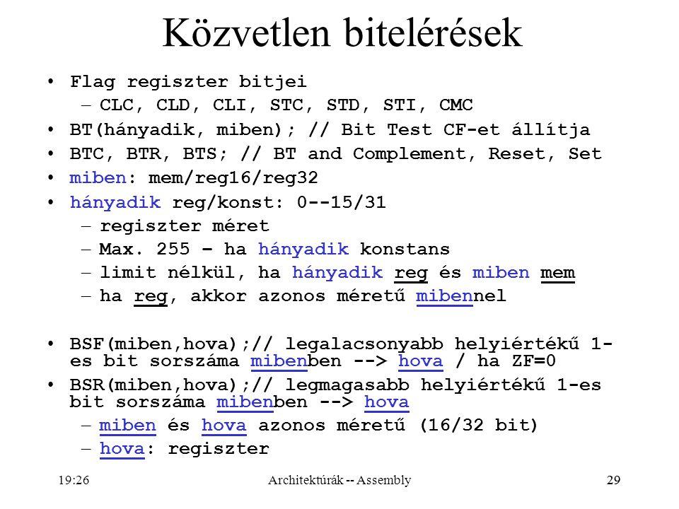 29 Közvetlen bitelérések Flag regiszter bitjei – CLC, CLD, CLI, STC, STD, STI, CMC BT(hányadik, miben); // Bit Test CF-et állítja BTC, BTR, BTS; // BT