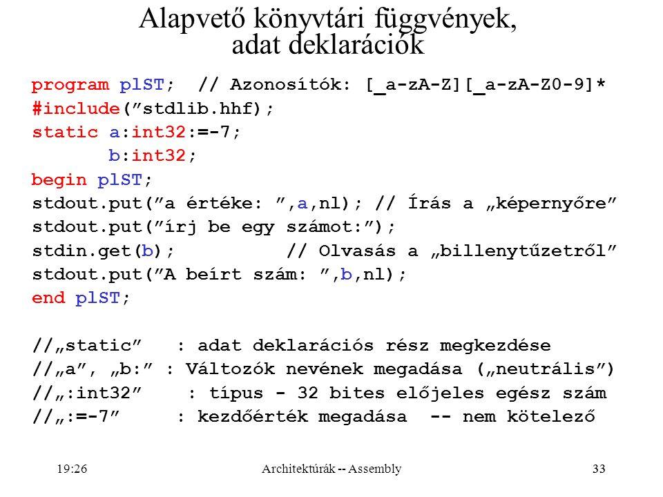 """33 Alapvető könyvtári függvények, adat deklarációk program plST; // Azonosítók: [_a-zA-Z][_a-zA-Z0-9]* #include(""""stdlib.hhf); static a:int32:=-7; b:in"""