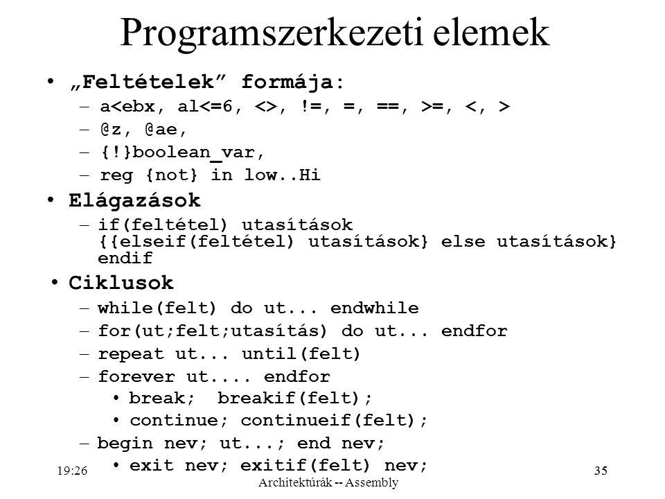 """35 Programszerkezeti elemek """"Feltételek"""" formája: – a, !=, =, ==, >=, – @z, @ae, – {!}boolean_var, – reg {not} in low..Hi Elágazások – if(feltétel) ut"""