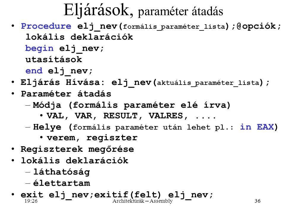 36 Eljárások, paraméter átadás Procedure elj_nev( formális_paraméter_lista );@opciók; lokális deklarációk begin elj_nev; utasítások end elj_nev; Eljár