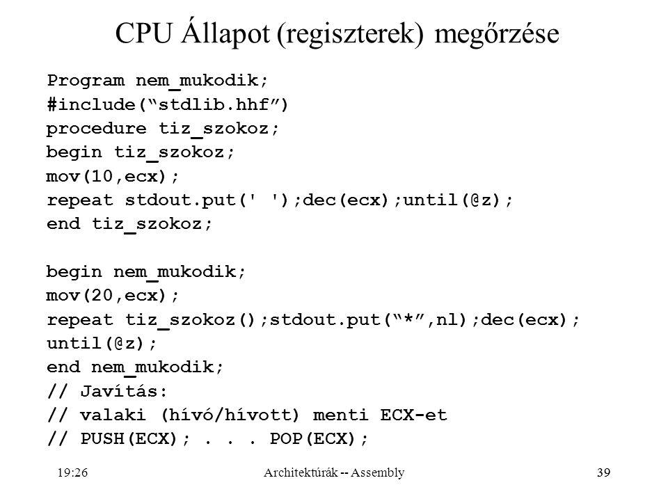 """39 CPU Állapot (regiszterek) megőrzése Program nem_mukodik; #include(""""stdlib.hhf"""") procedure tiz_szokoz; begin tiz_szokoz; mov(10,ecx); repeat stdout."""