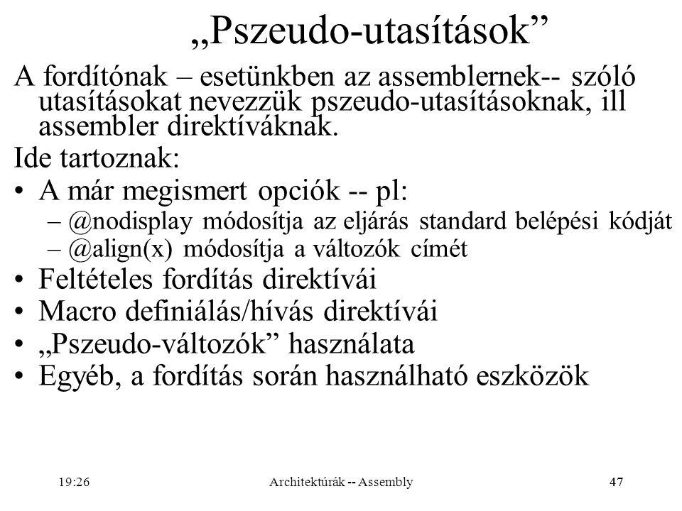 """47 """"Pszeudo-utasítások"""" A fordítónak – esetünkben az assemblernek-- szóló utasításokat nevezzük pszeudo-utasításoknak, ill assembler direktíváknak. Id"""