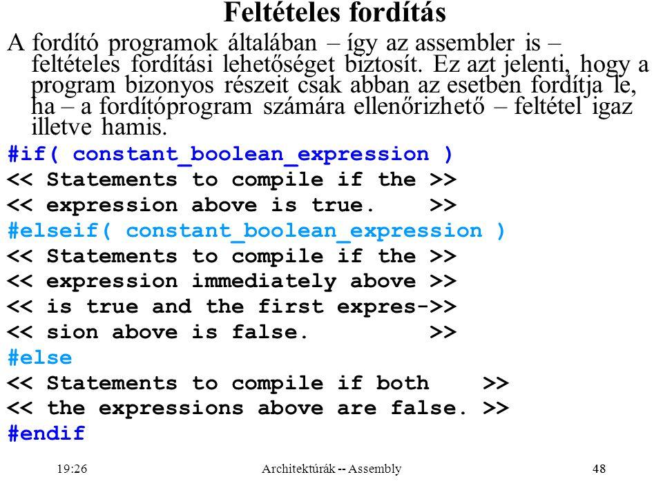 48 Feltételes fordítás A fordító programok általában – így az assembler is – feltételes fordítási lehetőséget biztosít. Ez azt jelenti, hogy a program