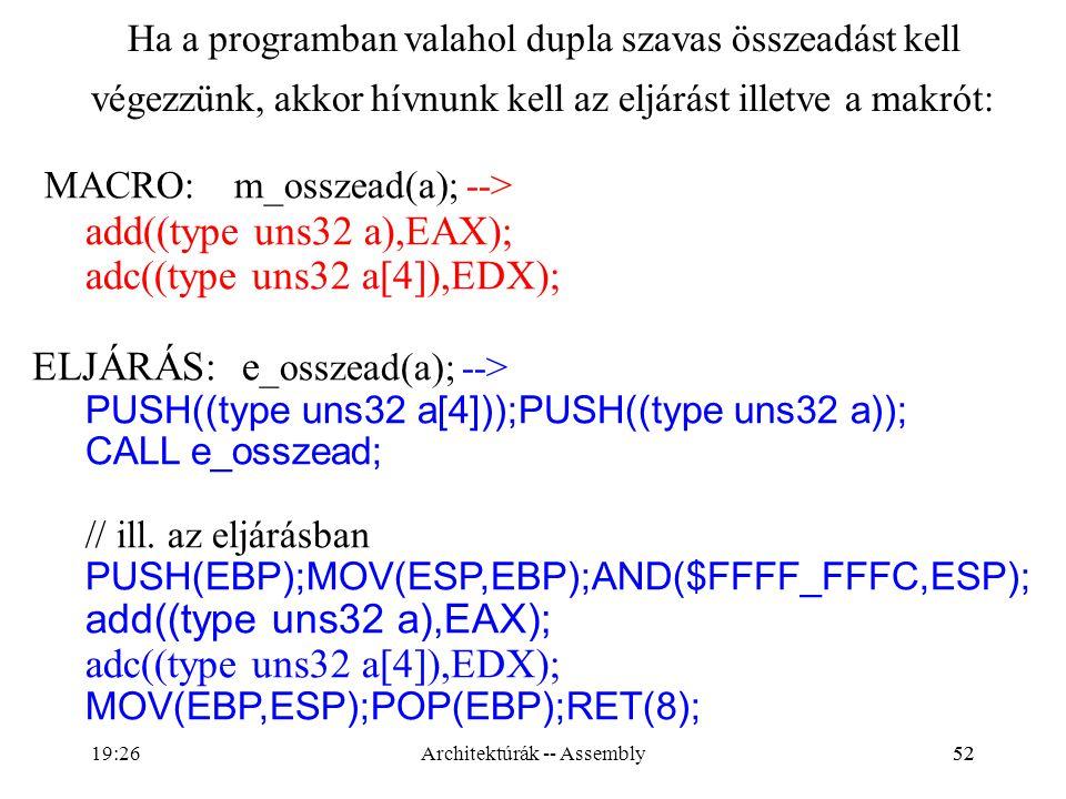 52 Ha a programban valahol dupla szavas összeadást kell végezzünk, akkor hívnunk kell az eljárást illetve a makrót: MACRO: m_osszead(a); --> add((type