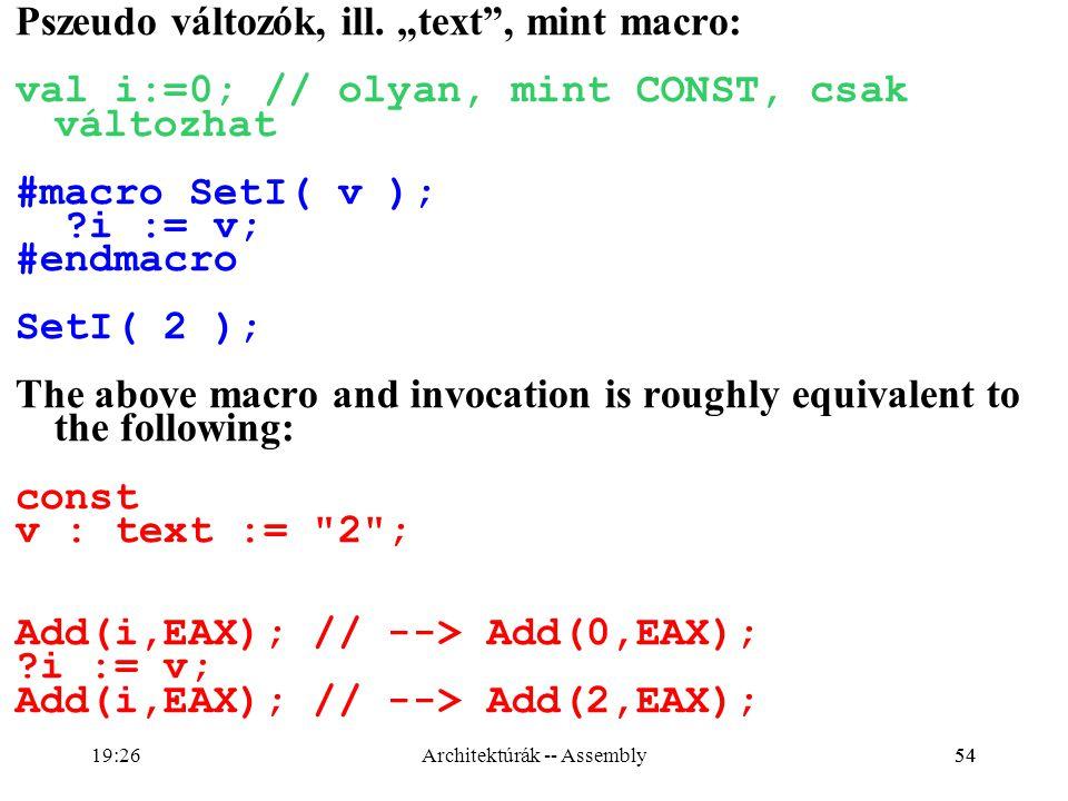 """54 Pszeudo változók, ill. """"text"""", mint macro: val i:=0; // olyan, mint CONST, csak változhat #macro SetI( v ); ?i := v; #endmacro SetI( 2 ); The above"""