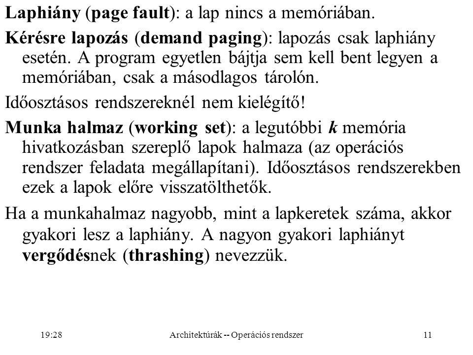 11 Laphiány (page fault): a lap nincs a memóriában. Kérésre lapozás (demand paging): lapozás csak laphiány esetén. A program egyetlen bájtja sem kell