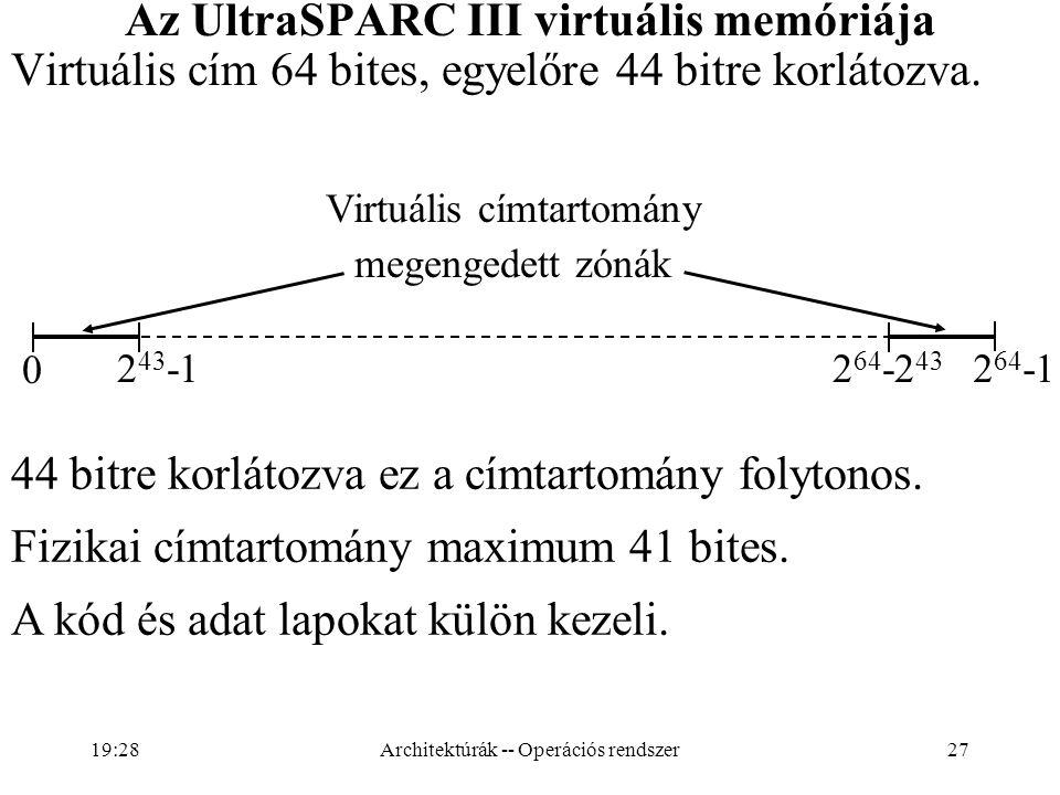 27 Az UltraSPARC III virtuális memóriája Virtuális cím 64 bites, egyelőre 44 bitre korlátozva. 0 2 64 -12 64 -2 43 2 43 -1 Virtuális címtartomány mege