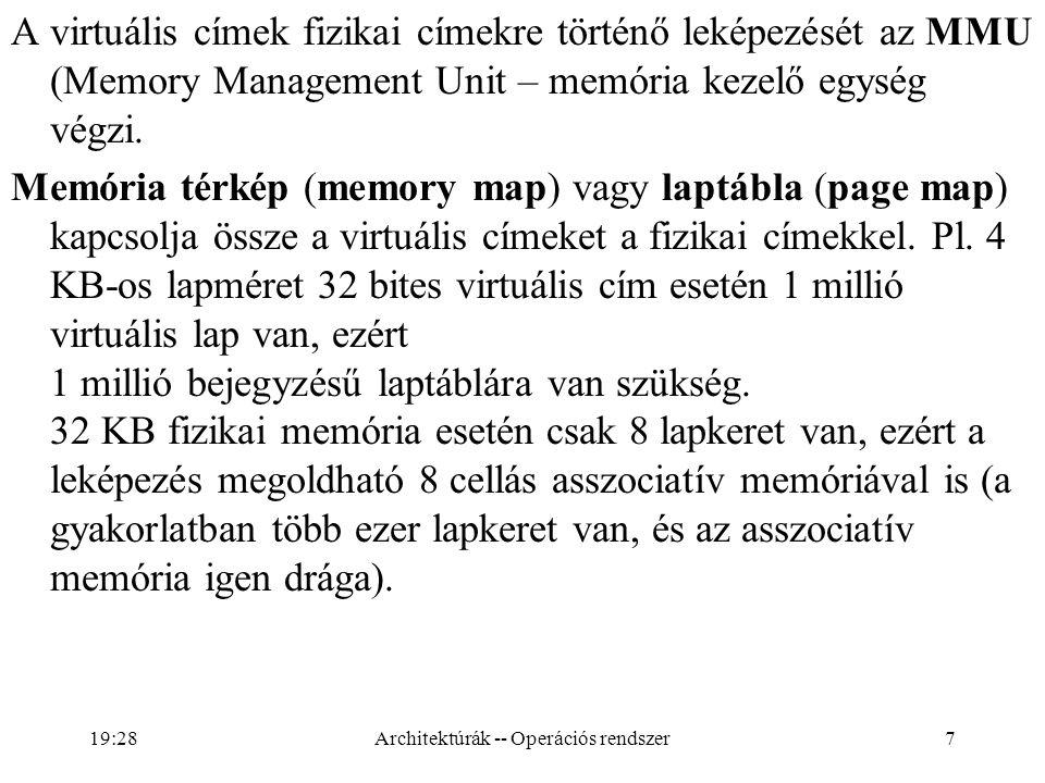 8 Asszociatív memória kulcsmező kulcs össze- hasonlító szelektor tartalom össze- hasonlító tartalom szelektor Architektúrák -- Operációs rendszer 19:30