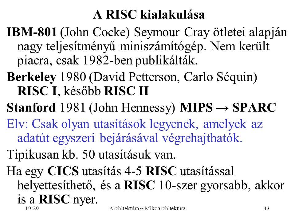 43 A RISC kialakulása IBM-801 (John Cocke) Seymour Cray ötletei alapján nagy teljesítményű miniszámítógép.