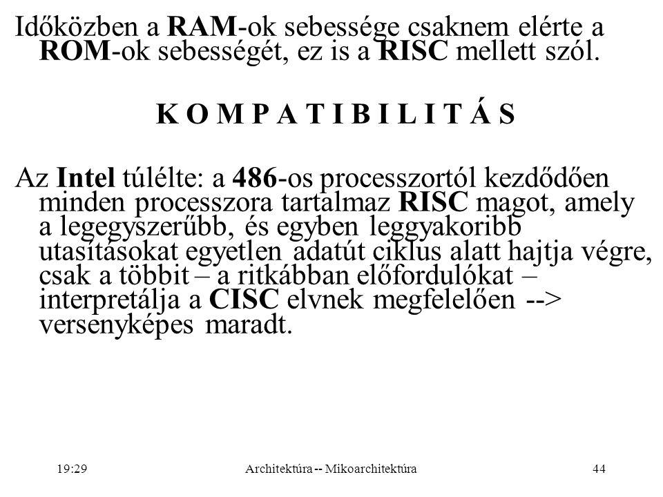 44 Időközben a RAM-ok sebessége csaknem elérte a ROM-ok sebességét, ez is a RISC mellett szól.