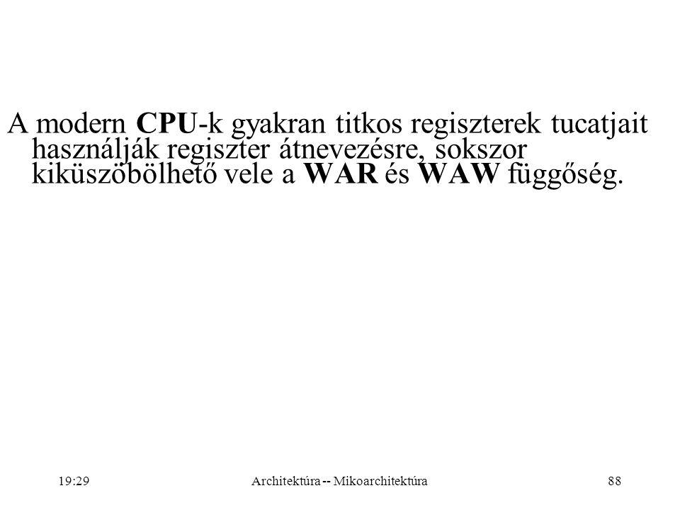 88 A modern CPU-k gyakran titkos regiszterek tucatjait használják regiszter átnevezésre, sokszor kiküszöbölhető vele a WAR és WAW függőség.