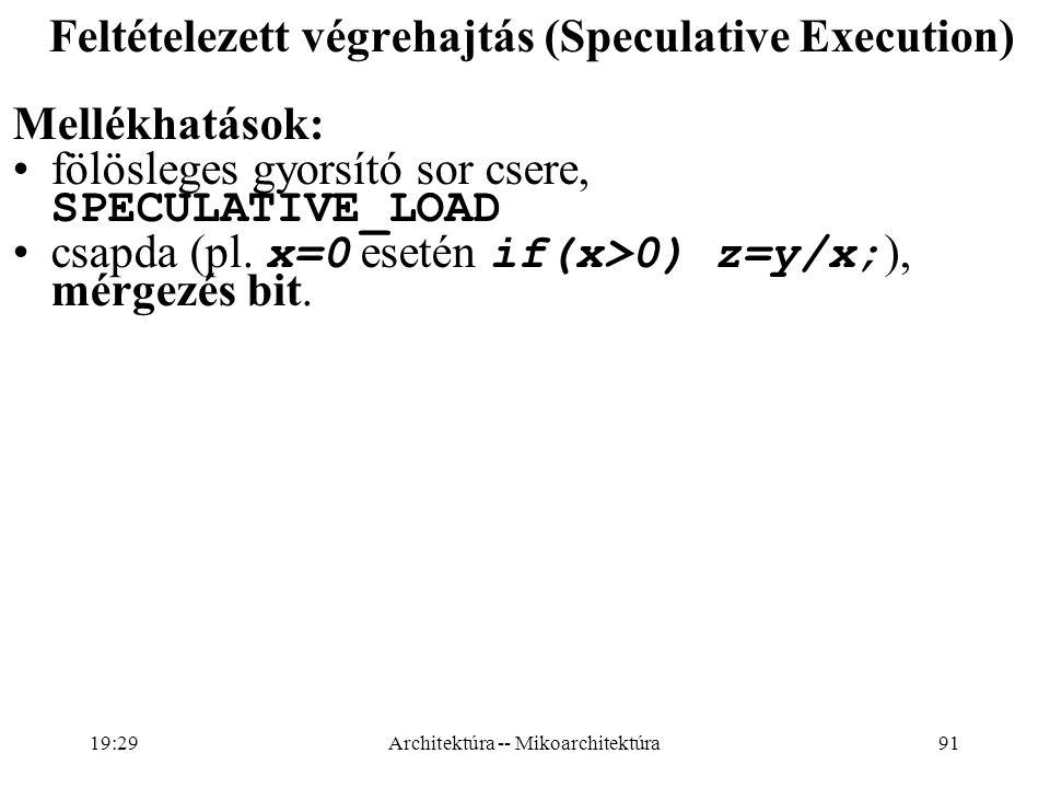 91 Feltételezett végrehajtás (Speculative Execution) Mellékhatások: fölösleges gyorsító sor csere, SPECULATIVE_LOAD csapda (pl.