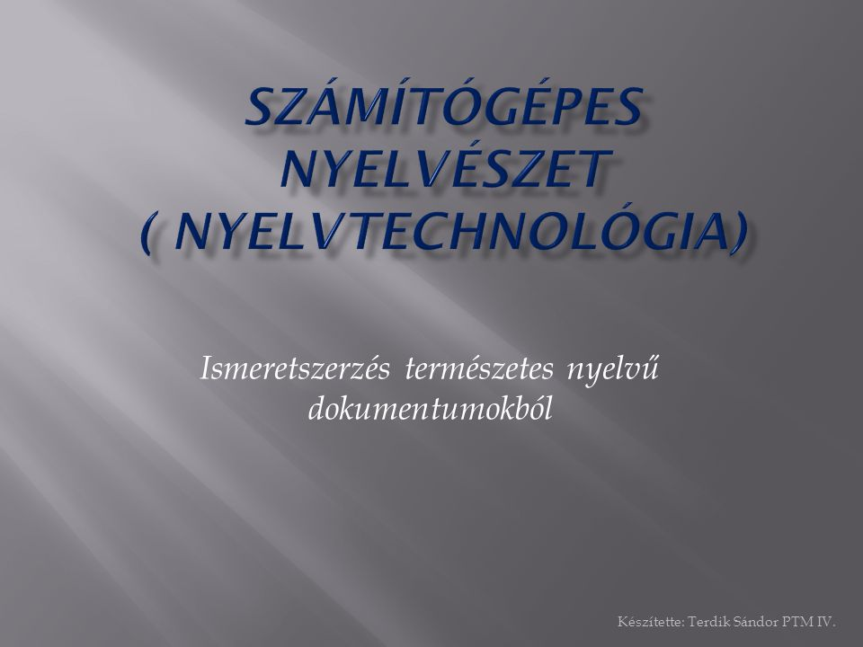  Általánosan a nyelvtechnológiáról  Írott szöveg értelmezése  Beszéd számítógépes feldolgozása  Nyelvtechnológiai sikerek  Nyelvtechnológia az információkeresésben  Gépi fordítás  Előretekintés