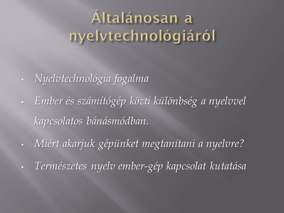 Nyelvtechnológia fogalma Nyelvtechnológia fogalma Ember és számítógép közti különbség a nyelvvel kapcsolatos bánásmódban.