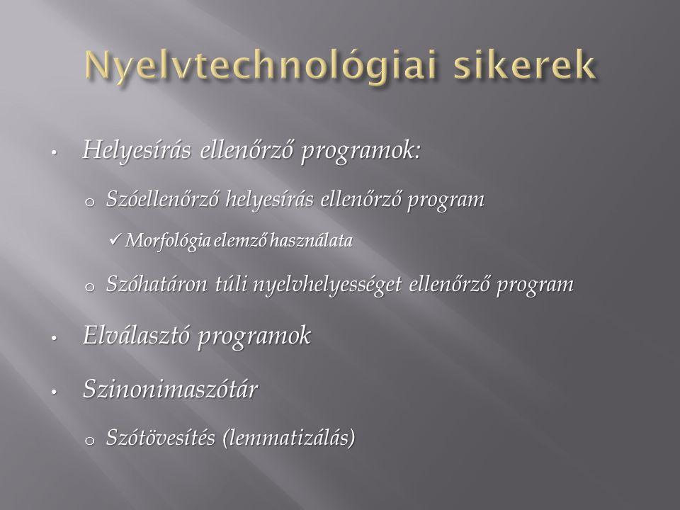 Helyesírás ellenőrző programok: Helyesírás ellenőrző programok: o Szóellenőrző helyesírás ellenőrző program Morfológia elemző használata Morfológia el