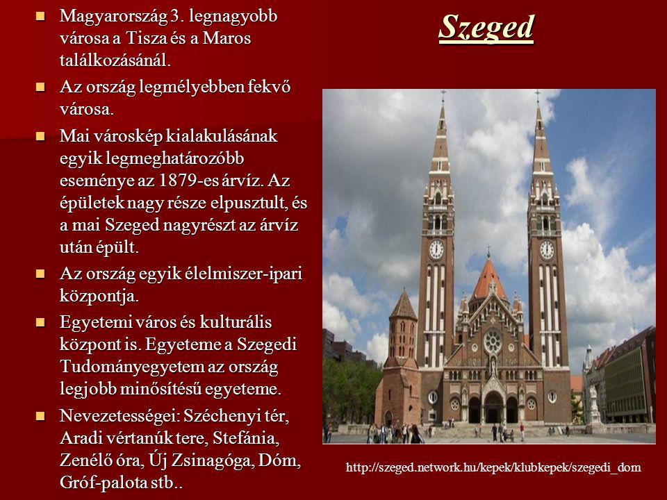 Szeged Magyarország 3. legnagyobb városa a Tisza és a Maros találkozásánál. Magyarország 3. legnagyobb városa a Tisza és a Maros találkozásánál. Az or
