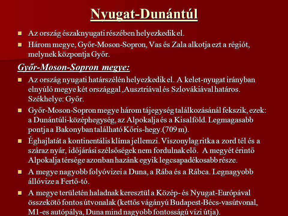 Nyugat-Dunántúl Az ország északnyugati részében helyezkedik el. Az ország északnyugati részében helyezkedik el. Három megye, Győr-Moson-Sopron, Vas és