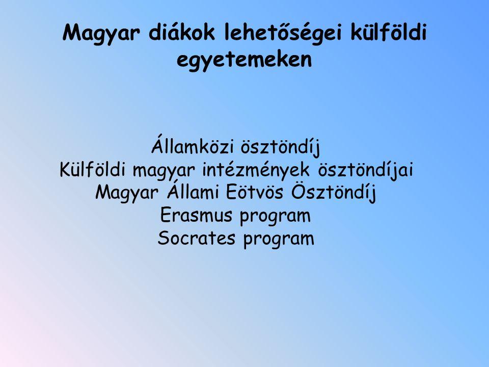 Magyar diákok lehetőségei külföldi egyetemeken Államközi ösztöndíj Külföldi magyar intézmények ösztöndíjai Magyar Állami Eötvös Ösztöndíj Erasmus program Socrates program