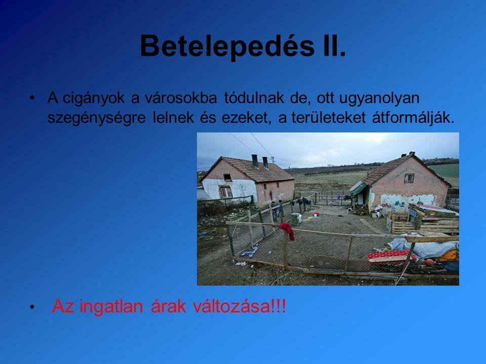 Betelepedés II. A cigányok a városokba tódulnak de, ott ugyanolyan szegénységre lelnek és ezeket, a területeket átformálják. Az ingatlan árak változás