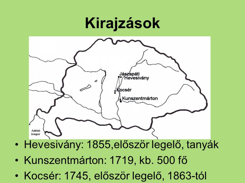 Kirajzások Hevesivány: 1855,először legelő, tanyák Kunszentmárton: 1719, kb. 500 fő Kocsér: 1745, először legelő, 1863-tól