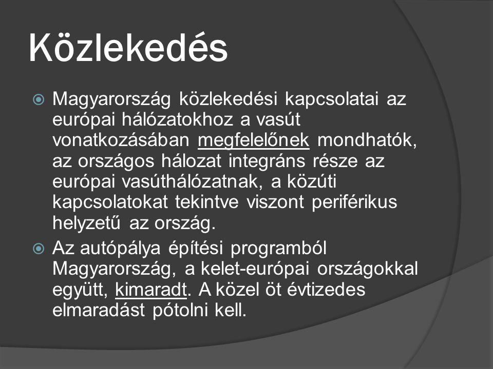 Közlekedés  Magyarország közlekedési kapcsolatai az európai hálózatokhoz a vasút vonatkozásában megfelelőnek mondhatók, az országos hálozat integráns