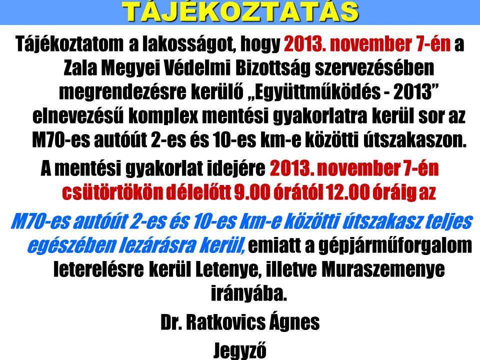 """TÁJÉKOZTATÁS Tájékoztatom a lakosságot, hogy 2013. november 7-én a Zala Megyei Védelmi Bizottság szervezésében megrendezésre kerülő """"Együttműködés - 2"""