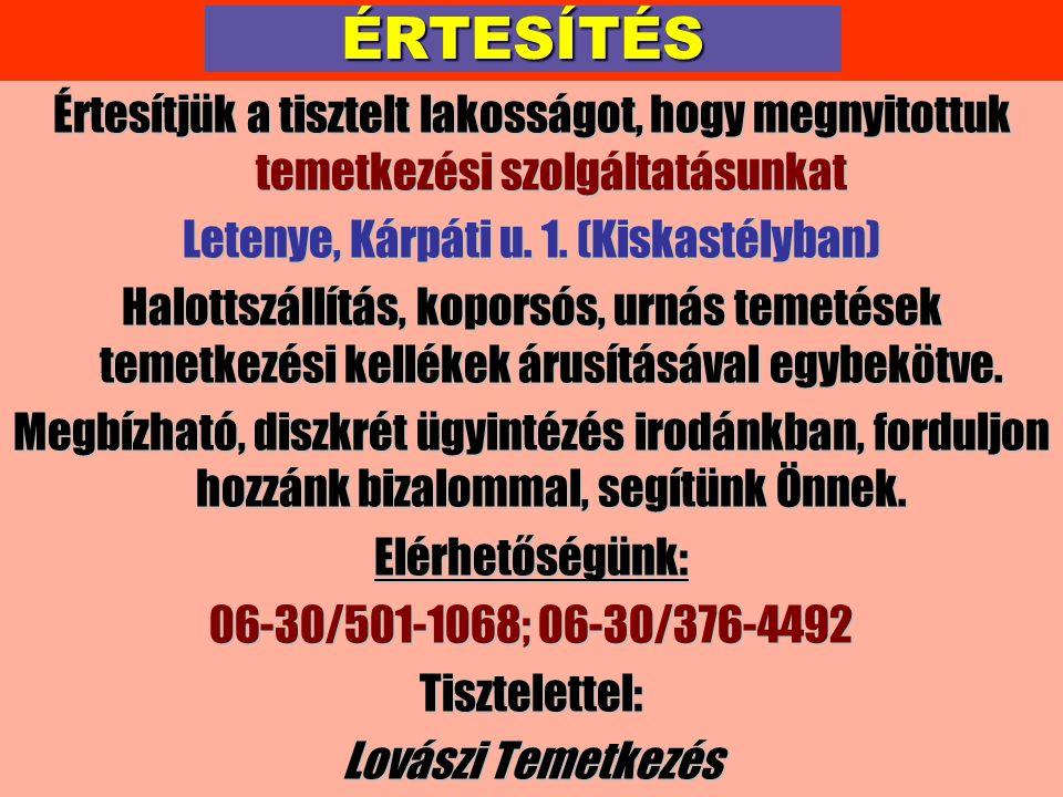 ÉRTESÍTÉS Értesítjük a tisztelt lakosságot, hogy megnyitottuk temetkezési szolgáltatásunkat Letenye, Kárpáti u. 1. (Kiskastélyban) Halottszállítás, ko