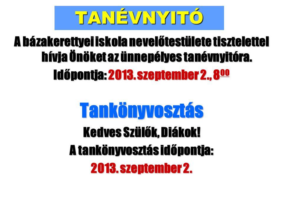 TANÉVNYITÓ A bázakerettyei iskola nevelőtestülete tisztelettel hívja Önöket az ünnepélyes tanévnyitóra. Időpontja: 2013. szeptember 2., 8 00 Tankönyvo