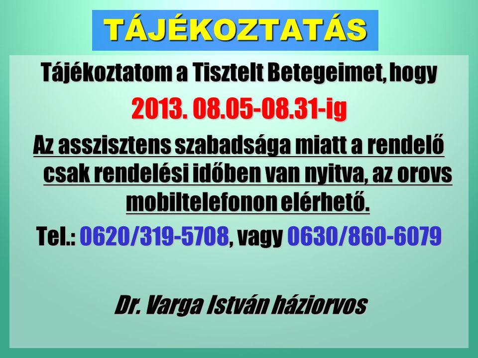 TÁJÉKOZTATÁS Tájékoztatom a Tisztelt Betegeimet, hogy 2013. 08.05-08.31-ig Az asszisztens szabadsága miatt a rendelő csak rendelési időben van nyitva,