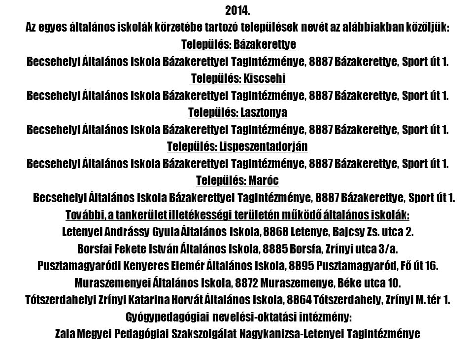 2014. Az egyes általános iskolák körzetébe tartozó települések nevét az alábbiakban közöljük: Település: Bázakerettye Becsehelyi Általános Iskola Báza