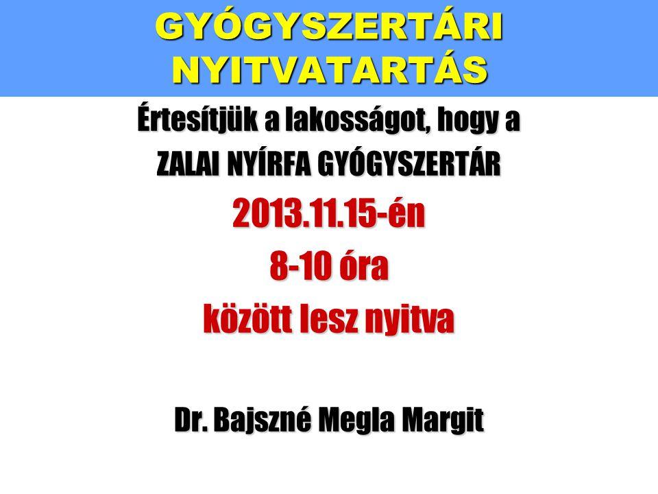 Értesítjük a lakosságot, hogy a ZALAI NYÍRFA GYÓGYSZERTÁR 2013.11.15-én 8-10 óra között lesz nyitva Dr.