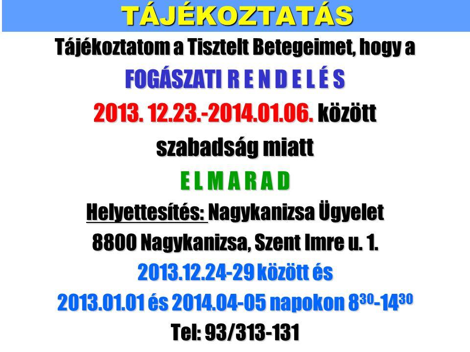 TÁJÉKOZTATÁSTájékoztatom a Tisztelt Betegeimet, hogy a FOGÁSZATI R E N D E L É S 2013.