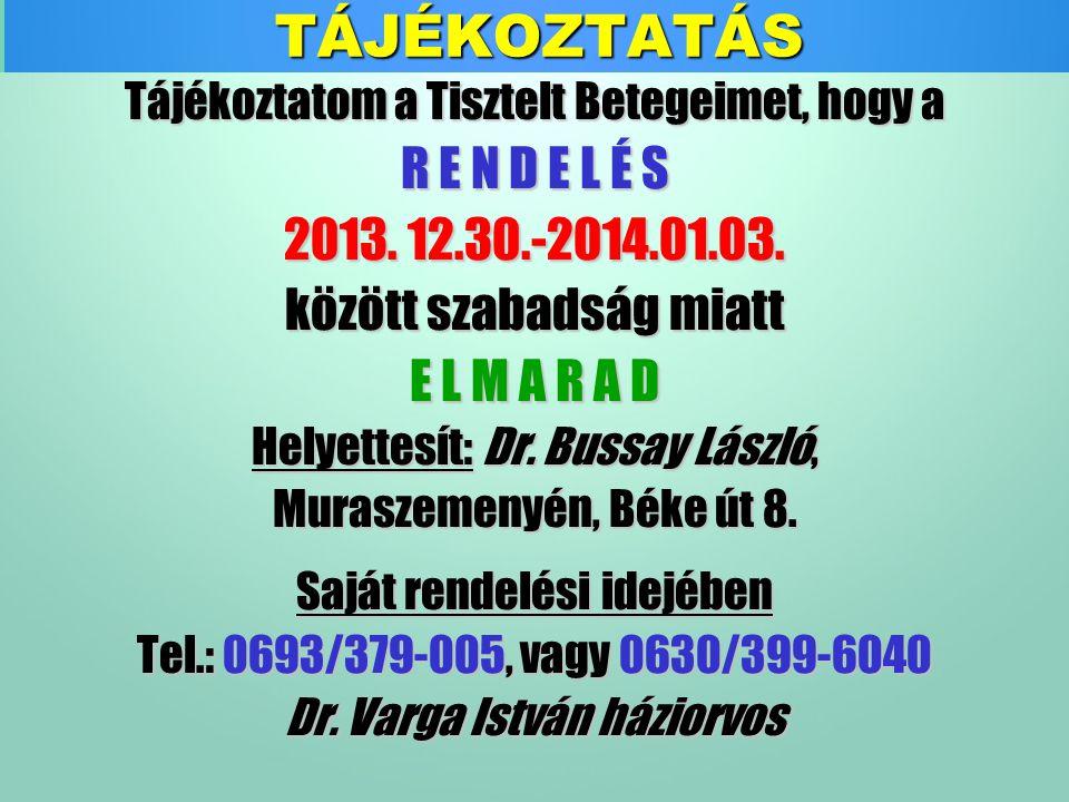 TÁJÉKOZTATÁSTájékoztatom a Tisztelt Betegeimet, hogy a R E N D E L É S 2013.