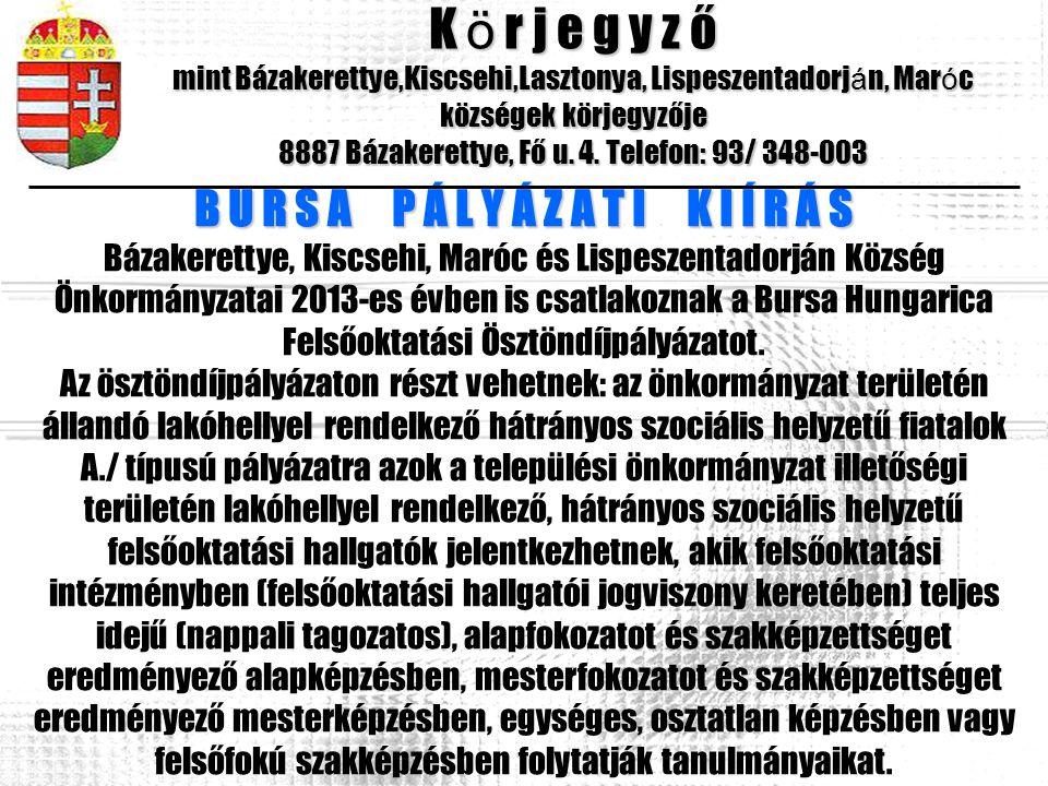 K ö r j e g y z ő mint Bázakerettye,Kiscsehi,Lasztonya, Lispeszentadorj á n, Mar ó c községek körjegyzője 8887 Bázakerettye, Fő u. 4. Telefon: 93/ 348