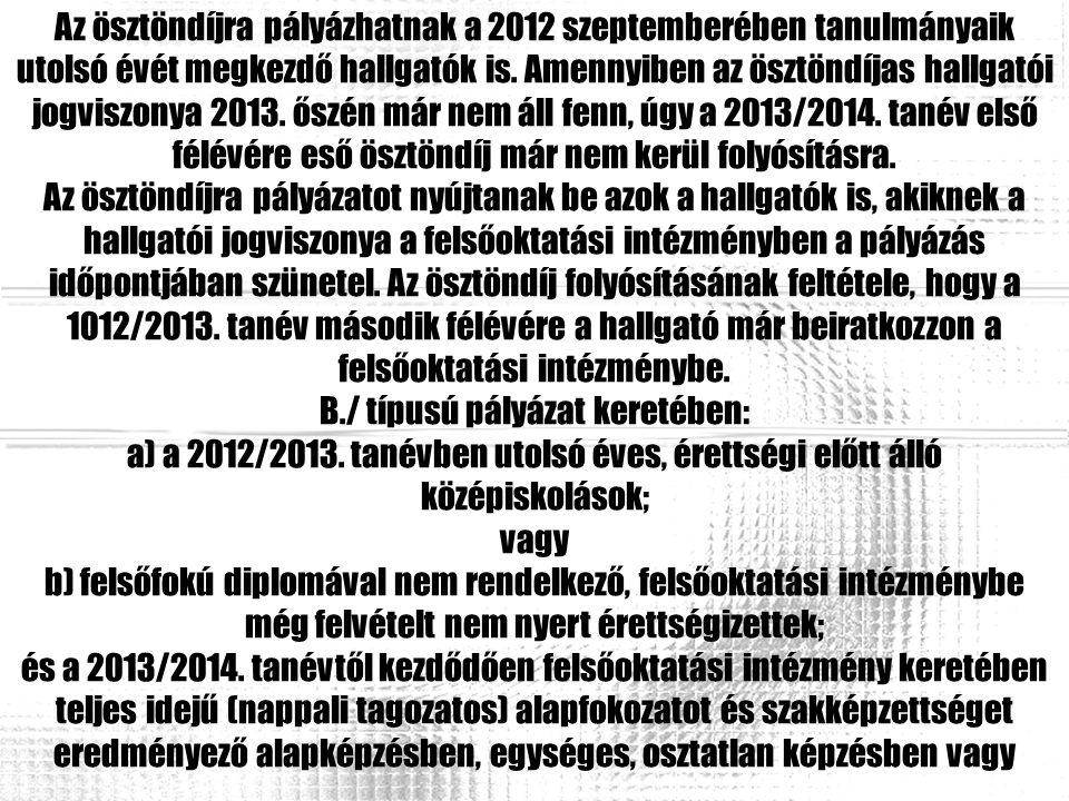 Az ösztöndíjra pályázhatnak a 2012 szeptemberében tanulmányaik utolsó évét megkezdő hallgatók is. Amennyiben az ösztöndíjas hallgatói jogviszonya 2013