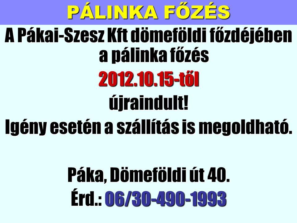 PÁLINKA FŐZÉS A Pákai-Szesz Kft dömeföldi főzdéjében a pálinka főzés 2012.10.15-től újraindult! Igény esetén a szállítás is megoldható. Páka, Dömeföld