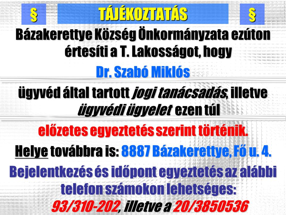 TÁJÉKOZTATÁS Bázakerettye Község Önkormányzata ezúton értesíti a T. Lakosságot, hogy Dr. Szabó Miklós ügyvéd által tartott jogi tanácsadás, illetve üg