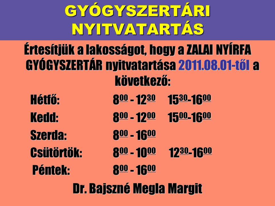 GYÓGYSZERTÁRI NYITVATARTÁS Értesítjük a lakosságot, hogy a ZALAI NYÍRFA GYÓGYSZERTÁR nyitvatartása 2011.08.01-től a következő: Hétfő:800 - 12301530-16