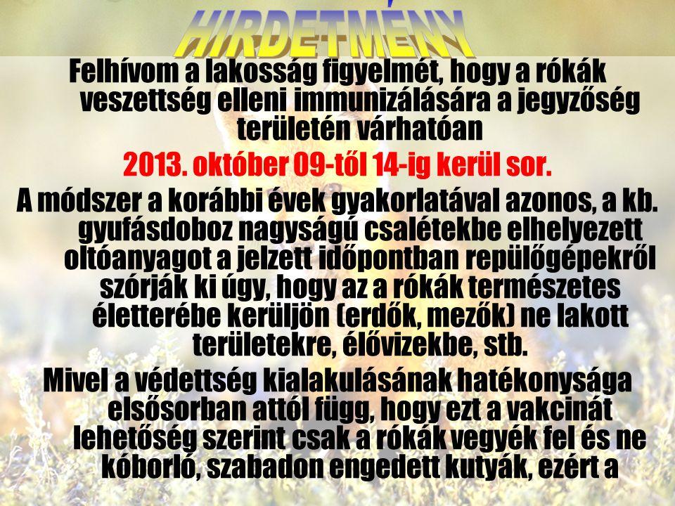 Felhívom a lakosság figyelmét, hogy a rókák veszettség elleni immunizálására a jegyzőség területén várhatóan 2013.