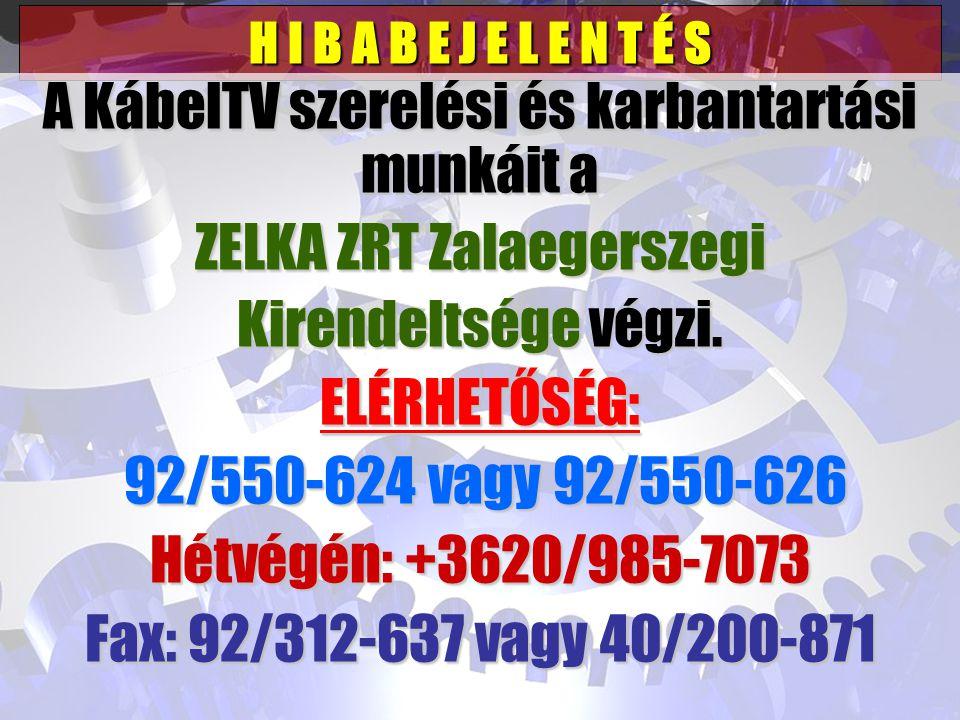 H I B A B E J E L E N T É S A KábelTV szerelési és karbantartási munkáit a ZELKA ZRT Zalaegerszegi Kirendeltsége végzi.