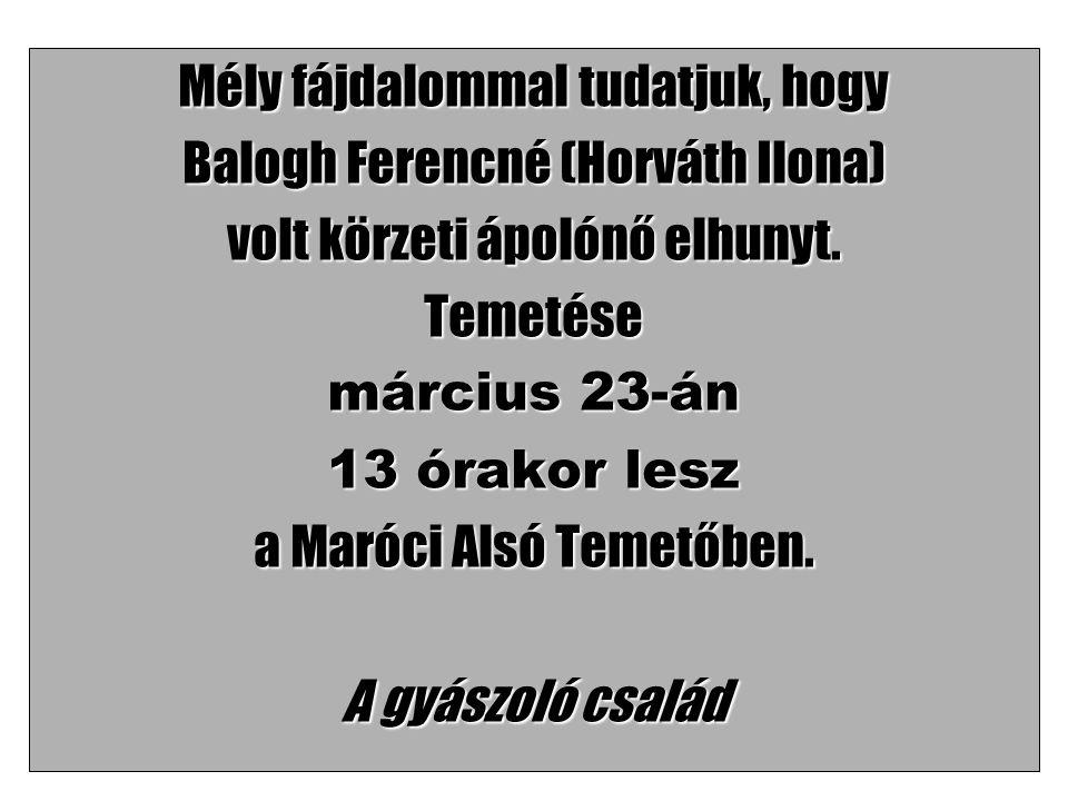 Mély fájdalommal tudatjuk, hogy Balogh Ferencné (Horváth Ilona) volt körzeti ápolónő elhunyt.