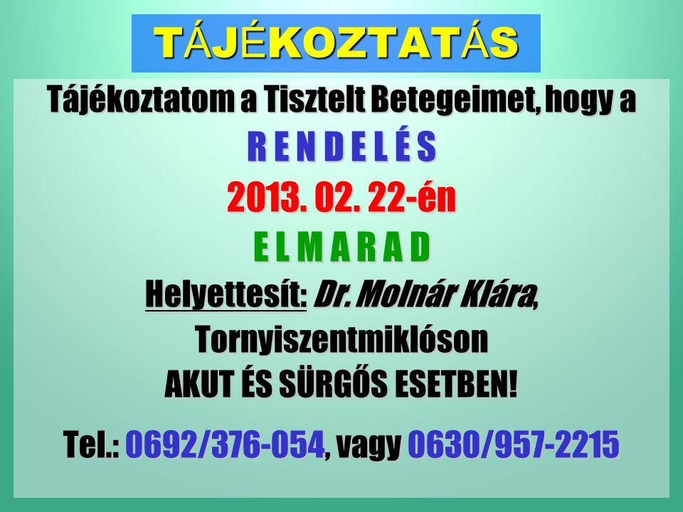T Á J É KOZTAT Á S Tájékoztatom a Tisztelt Betegeimet, hogy a R E N D E L É S 2013.