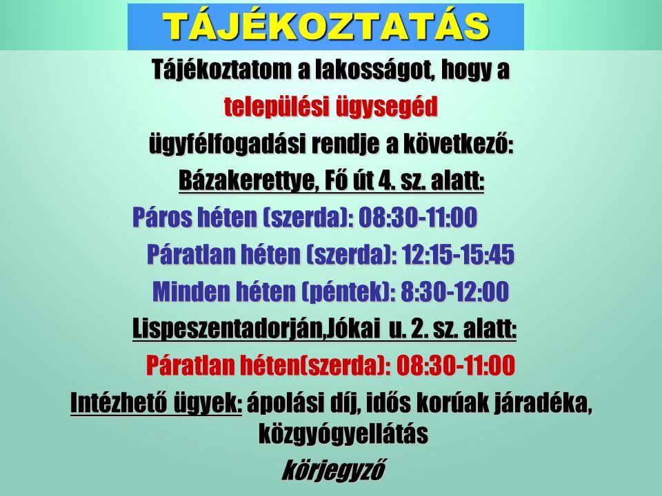 TÁJÉKOZTATÁS Tájékoztatom a lakosságot, hogy a települési ügysegéd ügyfélfogadási rendje a következő: Bázakerettye, Fő út 4.