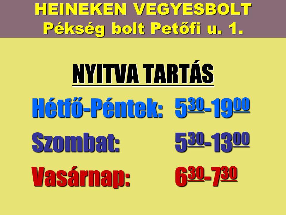 HEINEKEN VEGYESBOLT Pékség bolt Petőfi u.1.