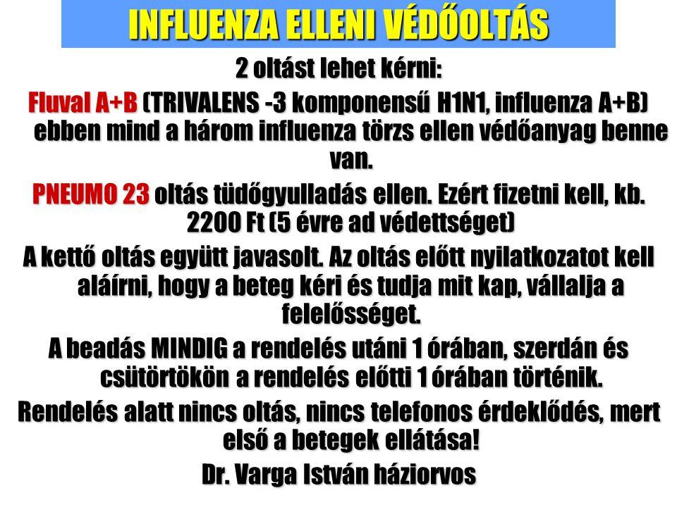 INFLUENZA ELLENI VÉDŐOLTÁS 2 oltást lehet kérni: Fluval A+B (TRIVALENS -3 komponensű H1N1, influenza A+B) ebben mind a három influenza törzs ellen védőanyag benne van.