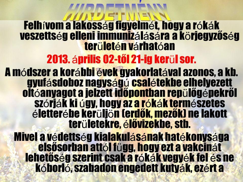 Felh í vom a lakoss á g figyelm é t, hogy a r ó k á k veszetts é g elleni immuniz á l á s á ra a k ö rjegyzős é g ter ü let é n v á rhat ó an 2013.