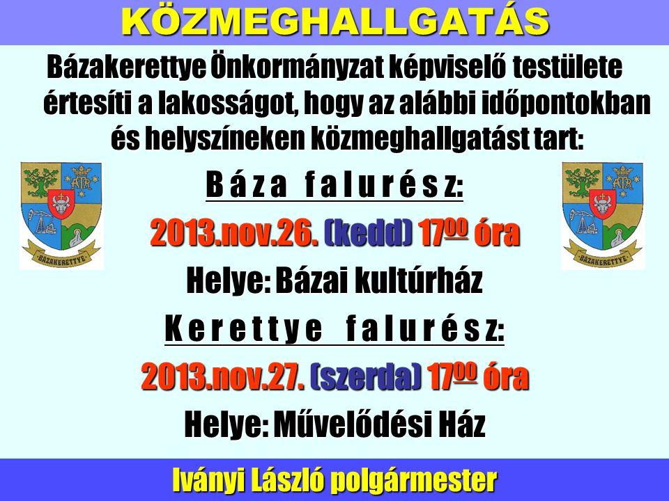 KÖZMEGHALLGATÁS Bázakerettye Önkormányzat képviselő testülete értesíti a lakosságot, hogy az alábbi időpontokban és helyszíneken közmeghallgatást tart: B á z a f a l u r é s z: 2013.nov.26.